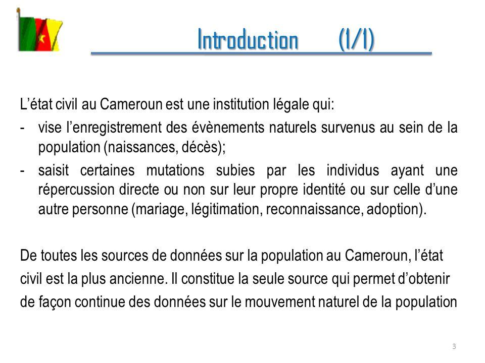 Introduction (1/1) Introduction (1/1) Létat civil au Cameroun est une institution légale qui: -vise lenregistrement des évènements naturels survenus a