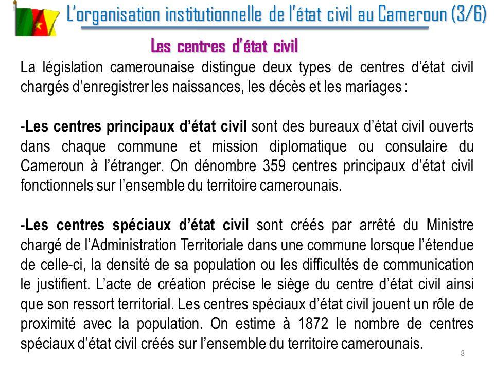 Lorganisation institutionnelle de létat civil au Cameroun (4/6) Lorganisation institutionnelle de létat civil au Cameroun (4/6) Les officiers détat civil Les officiers détat civil Lordonnance de 1981 dans son article 7 énumère les officiers détat civil au Cameroun.