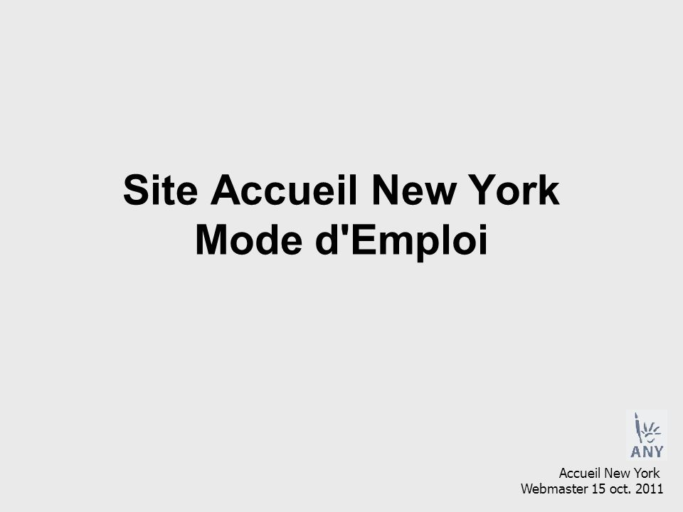 Site Accueil New York Mode d Emploi Accueil New York Webmaster 15 oct. 2011