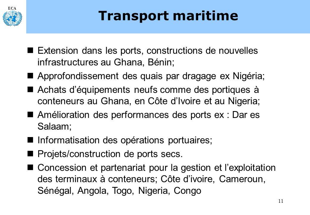 11 ECA Transport maritime Extension dans les ports, constructions de nouvelles infrastructures au Ghana, Bénin; Approfondissement des quais par dragage ex Nigéria; Achats déquipements neufs comme des portiques à conteneurs au Ghana, en Côte dIvoire et au Nigeria; Amélioration des performances des ports ex : Dar es Salaam; Informatisation des opérations portuaires; Projets/construction de ports secs.