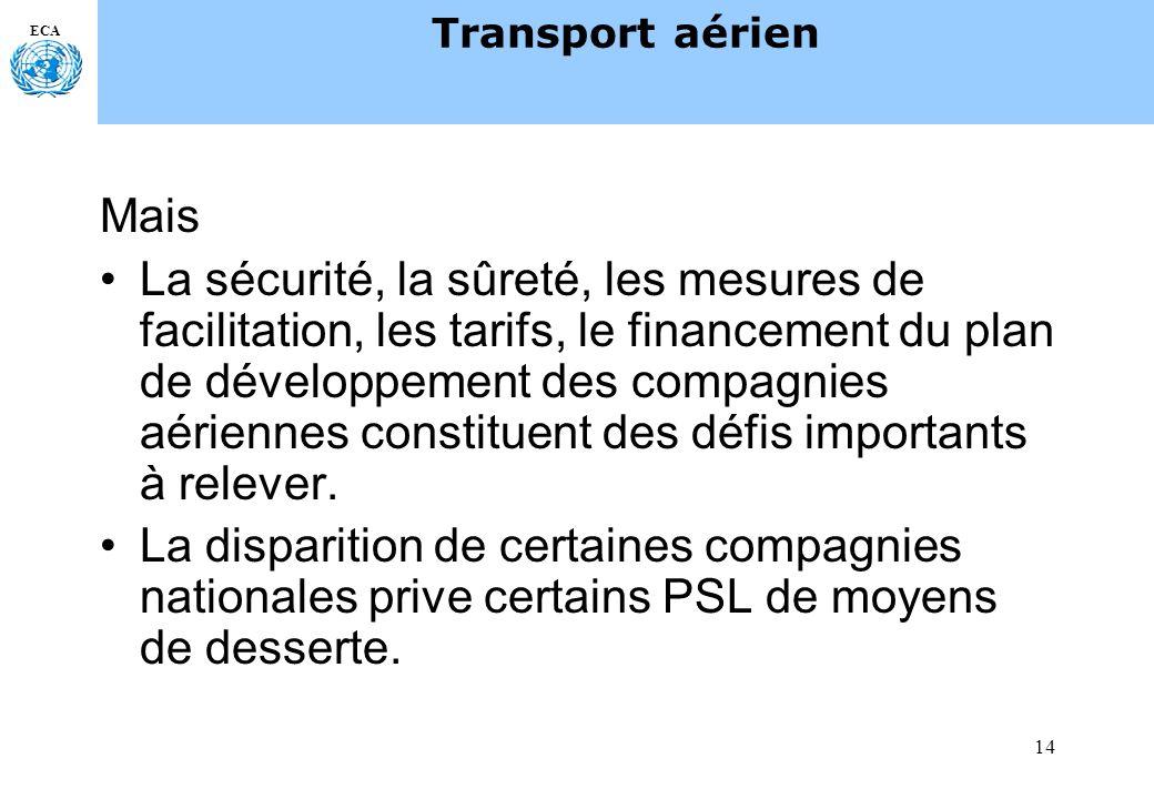 14 ECA Transport aérien Mais La sécurité, la sûreté, les mesures de facilitation, les tarifs, le financement du plan de développement des compagnies aériennes constituent des défis importants à relever.
