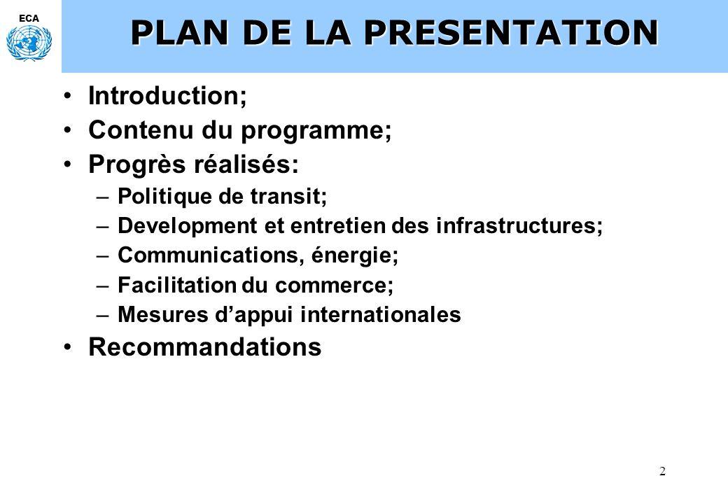 2 ECA PLAN DE LA PRESENTATION Introduction; Contenu du programme; Progrès réalisés: –Politique de transit; –Development et entretien des infrastructur