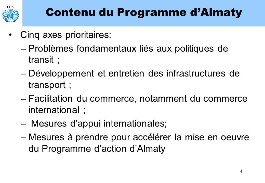 4 ECA Contenu du Programme dAlmaty Cinq axes prioritaires: –Problèmes fondamentaux liés aux politiques de transit ; –Développement et entretien des in