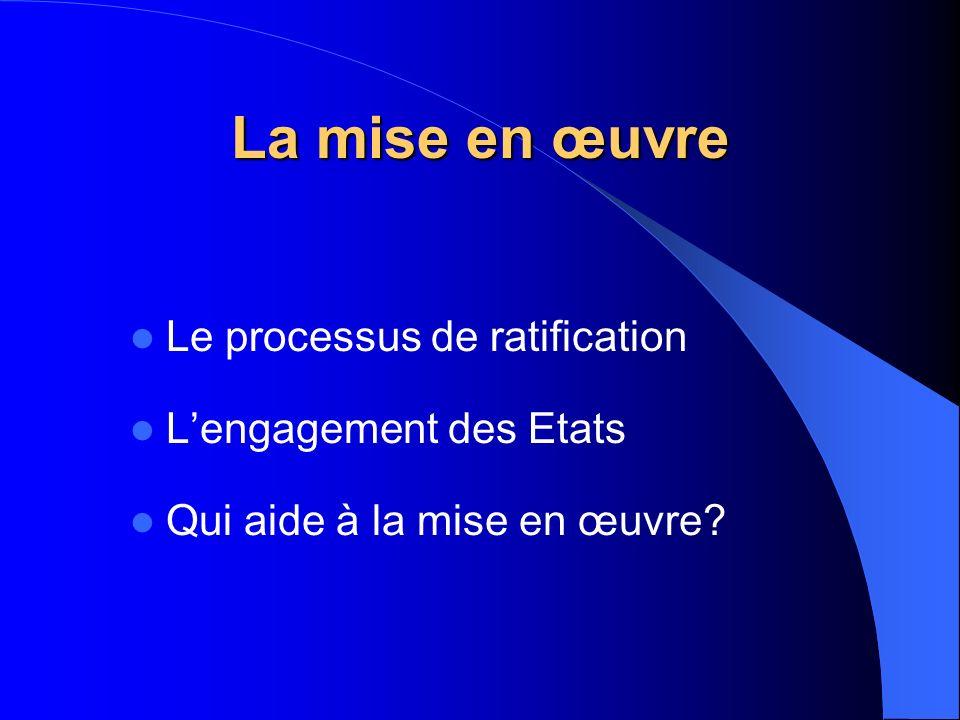 La mise en œuvre Le processus de ratification Lengagement des Etats Qui aide à la mise en œuvre