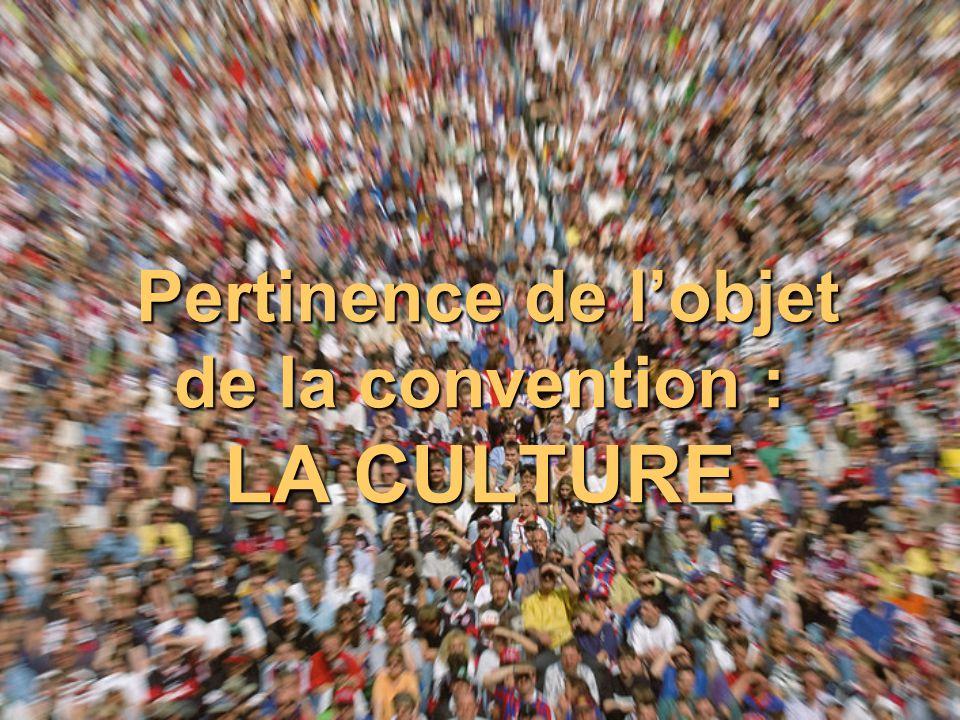 Pertinence de lobjet de la convention : LA CULTURE Pertinence de lobjet de la convention : LA CULTURE