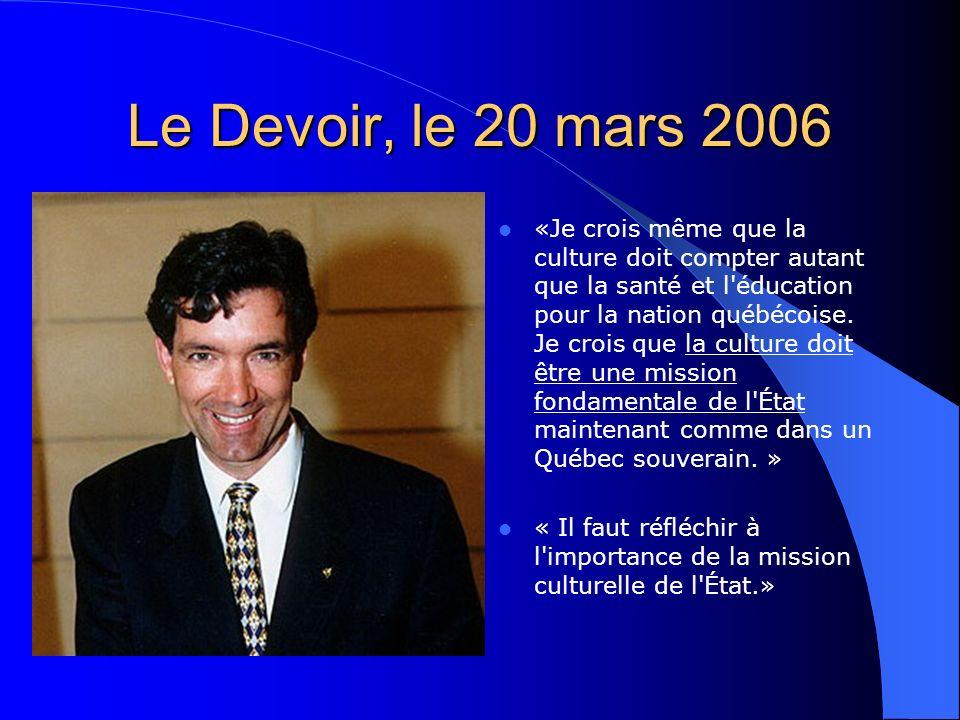 Le Devoir, le 20 mars 2006 «Je crois même que la culture doit compter autant que la santé et l éducation pour la nation québécoise.