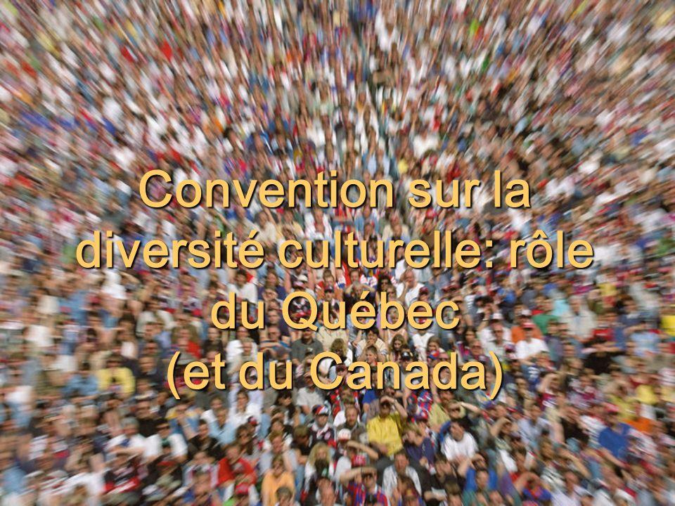 Convention sur la diversité culturelle: rôle du Québec (et du Canada)