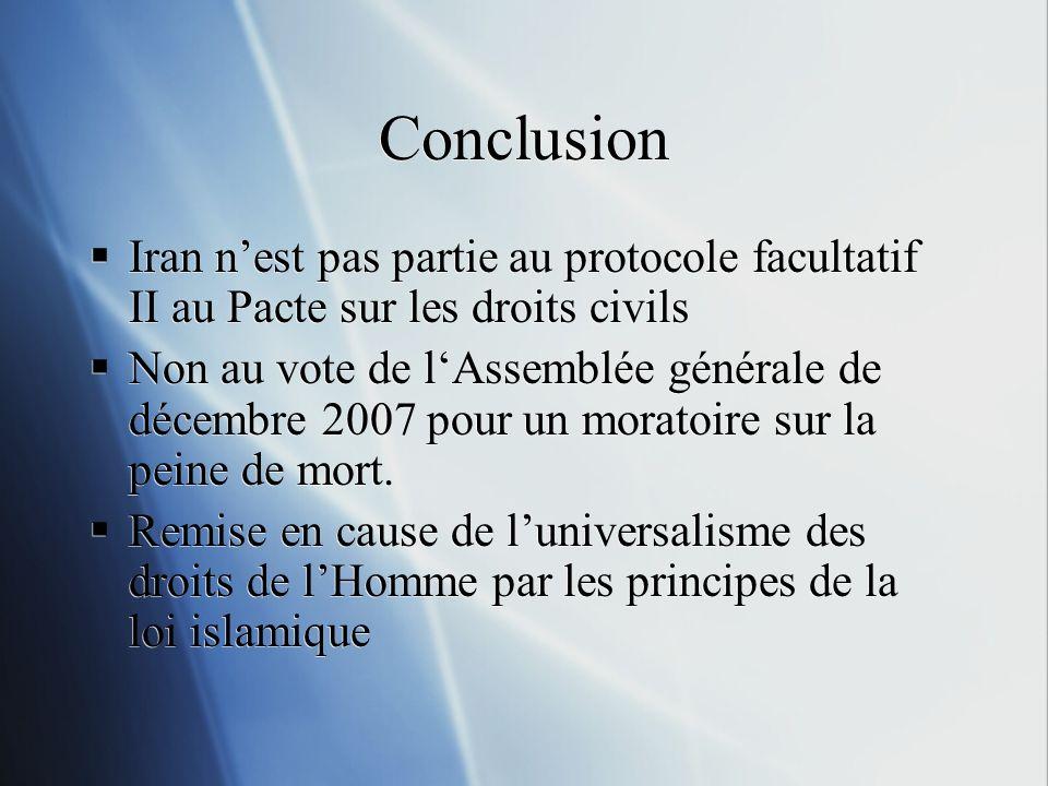 Conclusion Iran nest pas partie au protocole facultatif II au Pacte sur les droits civils Non au vote de lAssemblée générale de décembre 2007 pour un moratoire sur la peine de mort.