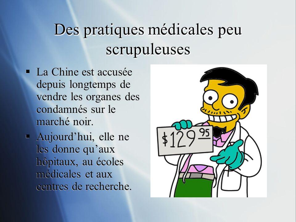 Des pratiques médicales peu scrupuleuses La Chine est accusée depuis longtemps de vendre les organes des condamnés sur le marché noir.