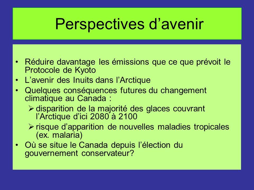 Perspectives davenir Réduire davantage les émissions que ce que prévoit le Protocole de Kyoto Lavenir des Inuits dans lArctique Quelques conséquences