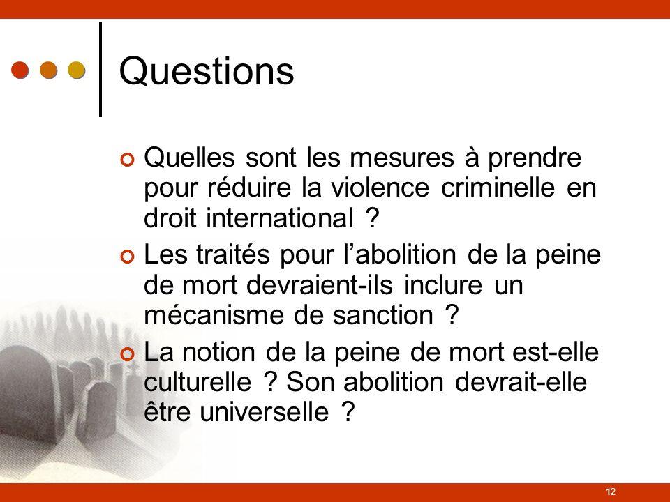 12 Questions Quelles sont les mesures à prendre pour réduire la violence criminelle en droit international ? Les traités pour labolition de la peine d