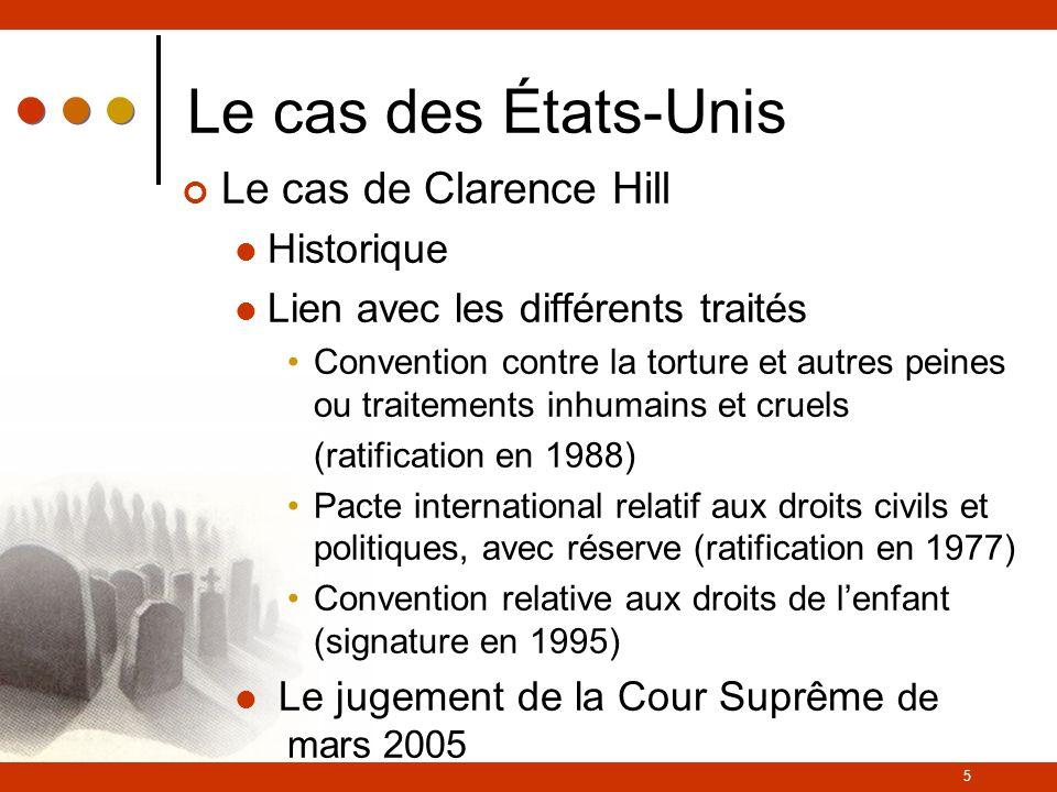 5 Le cas des États-Unis Le cas de Clarence Hill Historique Lien avec les différents traités Convention contre la torture et autres peines ou traitemen