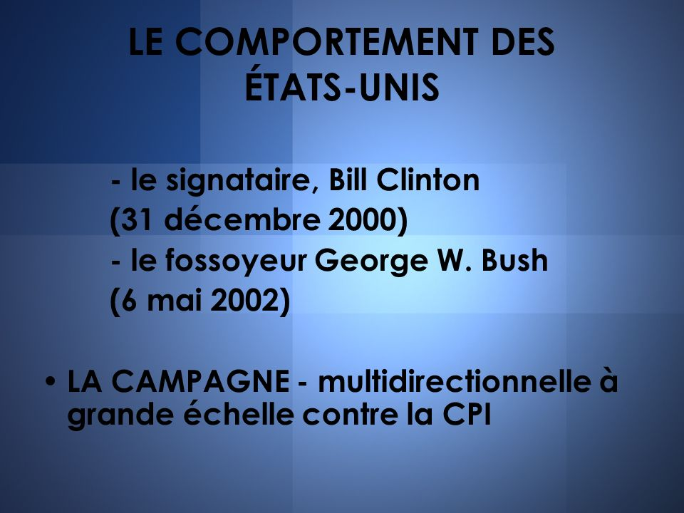 LE COMPORTEMENT DES ÉTATS-UNIS - le signataire, Bill Clinton (31 décembre 2000) - le fossoyeur George W. Bush (6 mai 2002) LA CAMPAGNE - multidirectio
