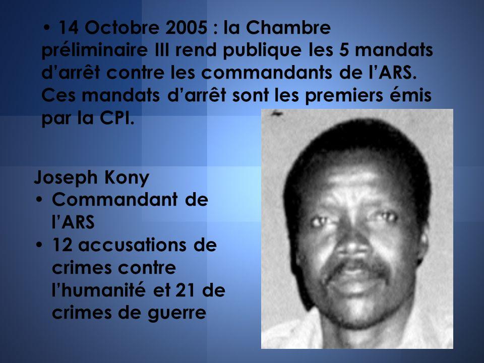 14 Octobre 2005 : la Chambre préliminaire III rend publique les 5 mandats darrêt contre les commandants de lARS. Ces mandats darrêt sont les premiers