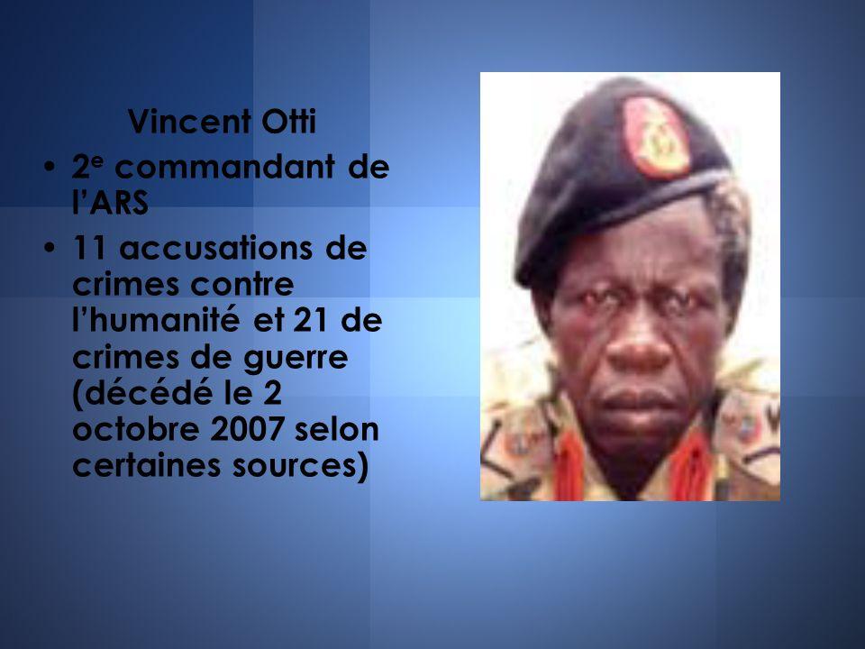Vincent Otti 2 e commandant de lARS 11 accusations de crimes contre lhumanité et 21 de crimes de guerre (décédé le 2 octobre 2007 selon certaines sour