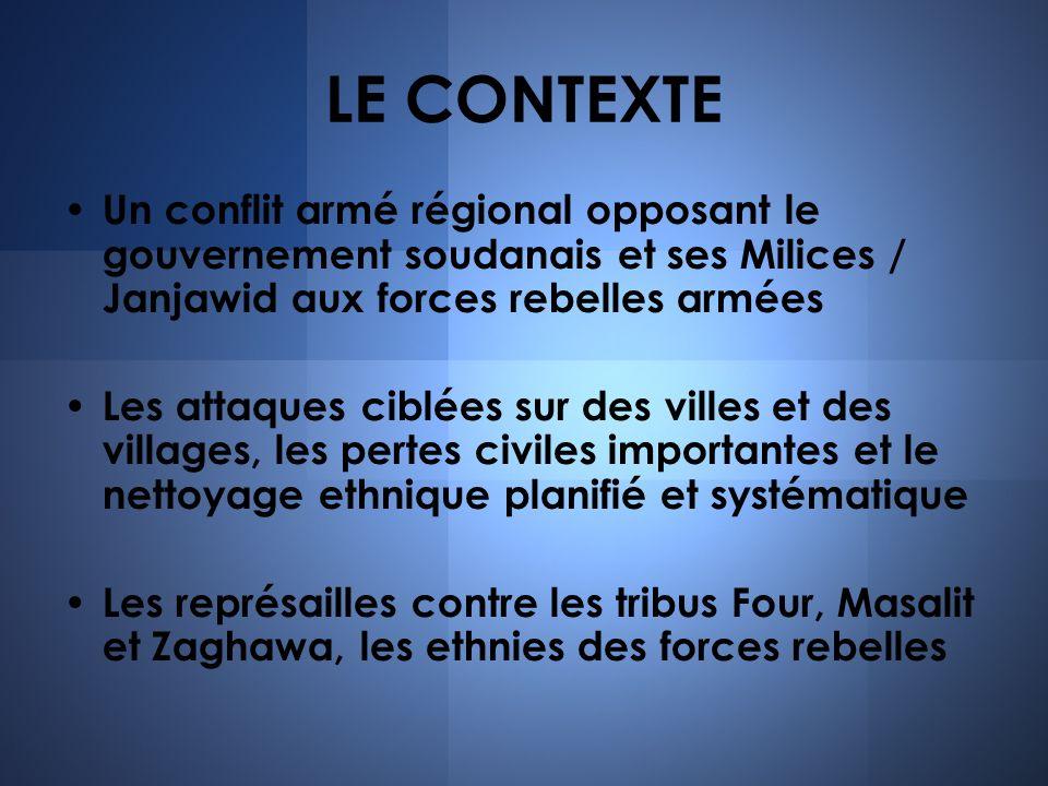 LE CONTEXTE Un conflit armé régional opposant le gouvernement soudanais et ses Milices / Janjawid aux forces rebelles armées Les attaques ciblées sur