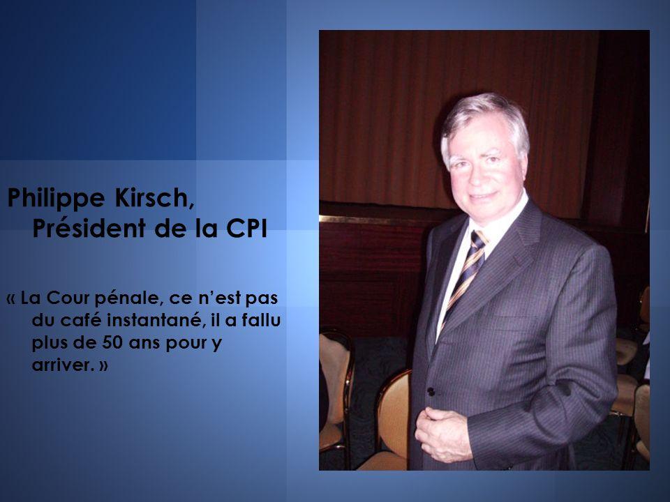 Philippe Kirsch, Président de la CPI « La Cour pénale, ce nest pas du café instantané, il a fallu plus de 50 ans pour y arriver. »
