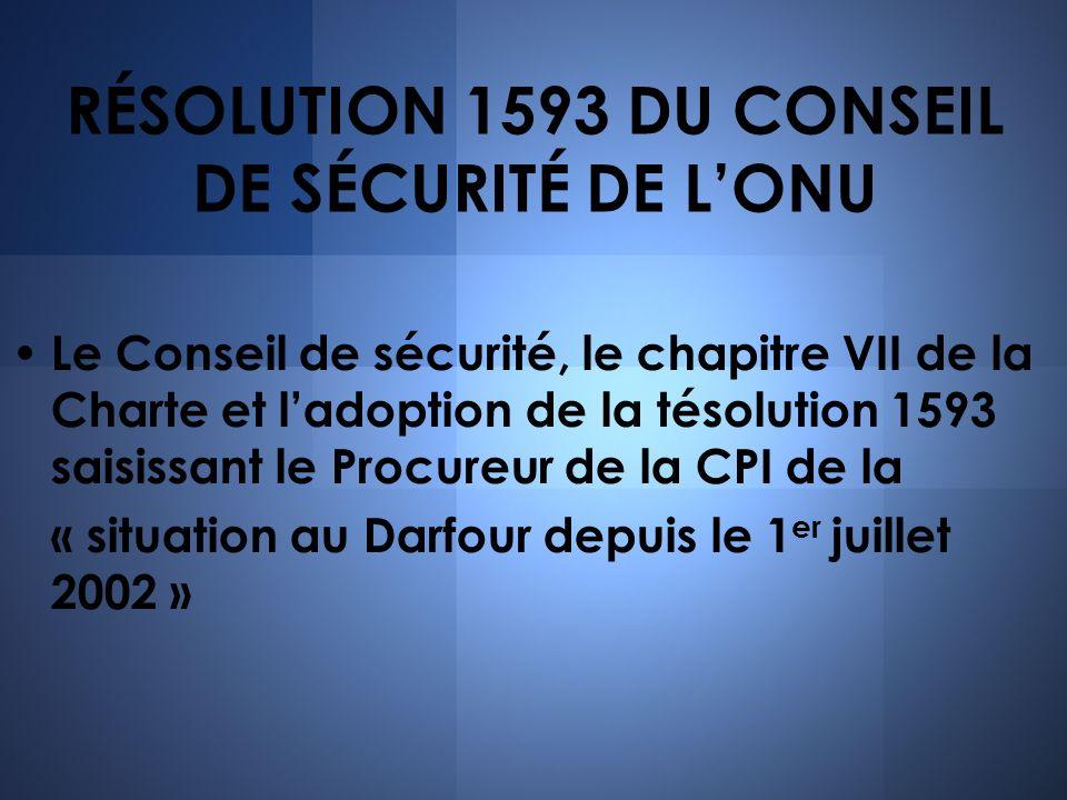 RÉSOLUTION 1593 DU CONSEIL DE SÉCURITÉ DE LONU Le Conseil de sécurité, le chapitre VII de la Charte et ladoption de la tésolution 1593 saisissant le P