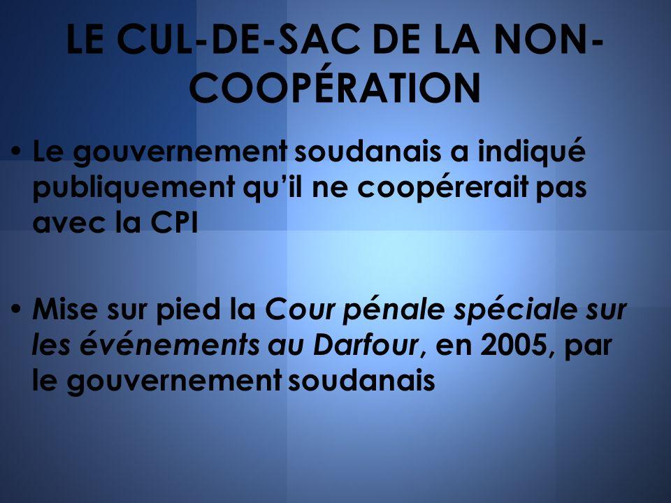 LE CUL-DE-SAC DE LA NON- COOPÉRATION Le gouvernement soudanais a indiqué publiquement quil ne coopérerait pas avec la CPI Mise sur pied la Cour pénale