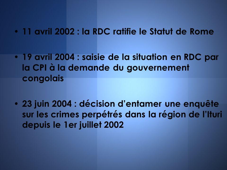 11 avril 2002 : la RDC ratifie le Statut de Rome 19 avril 2004 : saisie de la situation en RDC par la CPI à la demande du gouvernement congolais 23 ju