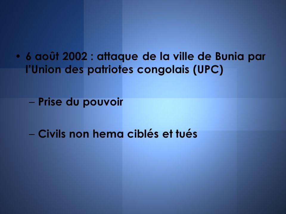 6 août 2002 : attaque de la ville de Bunia par lUnion des patriotes congolais (UPC) – Prise du pouvoir – Civils non hema ciblés et tués