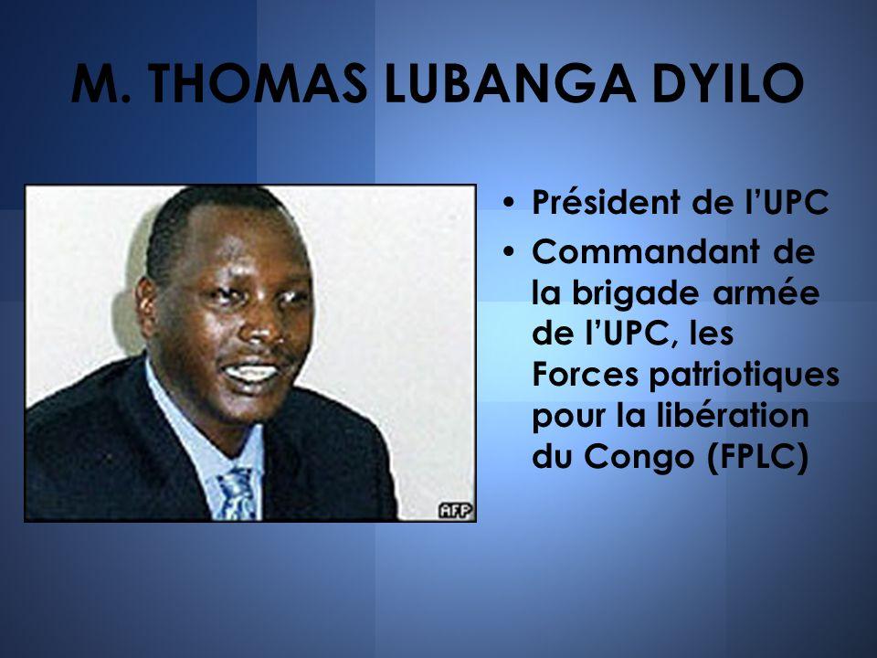M. THOMAS LUBANGA DYILO Président de lUPC Commandant de la brigade armée de lUPC, les Forces patriotiques pour la libération du Congo (FPLC)