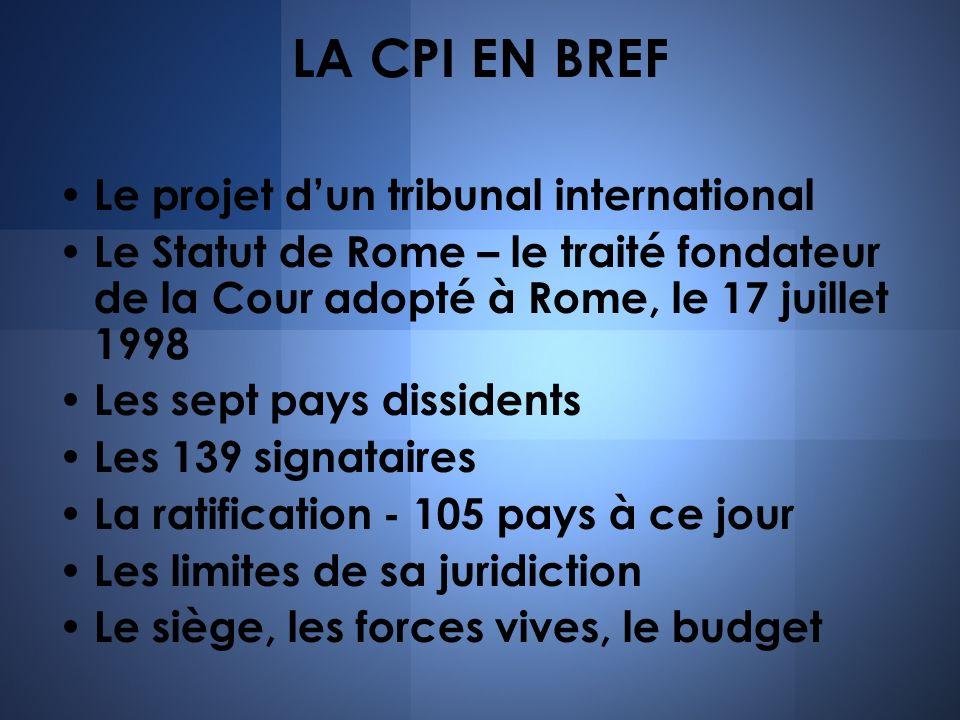 LA CPI EN BREF Le projet dun tribunal international Le Statut de Rome – le traité fondateur de la Cour adopté à Rome, le 17 juillet 1998 Les sept pays