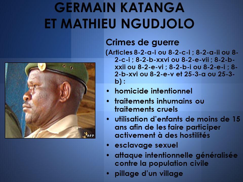 GERMAIN KATANGA ET MATHIEU NGUDJOLO Crimes de guerre (Articles 8-2-a-i ou 8-2-c-i ; 8-2-a-ii ou 8- 2-c-i ; 8-2-b-xxvi ou 8-2-e-vii ; 8-2-b- xxii ou 8-
