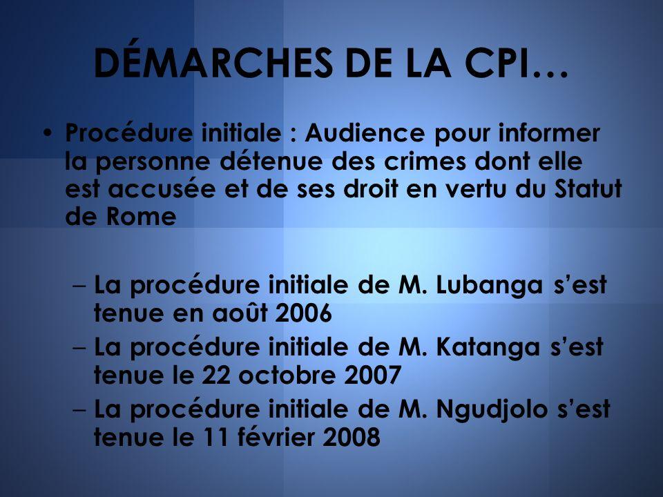 DÉMARCHES DE LA CPI… Procédure initiale : Audience pour informer la personne détenue des crimes dont elle est accusée et de ses droit en vertu du Stat