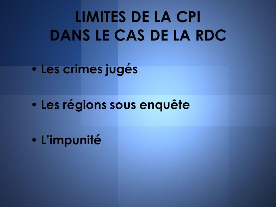 LIMITES DE LA CPI DANS LE CAS DE LA RDC Les crimes jugés Les régions sous enquête Limpunité