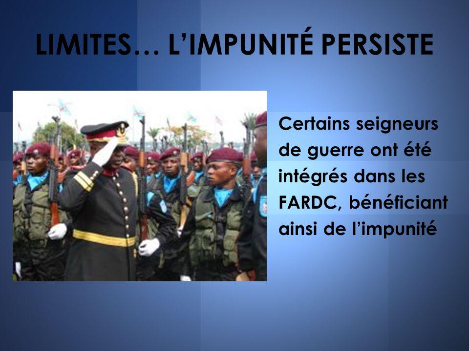 LIMITES… LIMPUNITÉ PERSISTE Certains seigneurs de guerre ont été intégrés dans les FARDC, bénéficiant ainsi de limpunité
