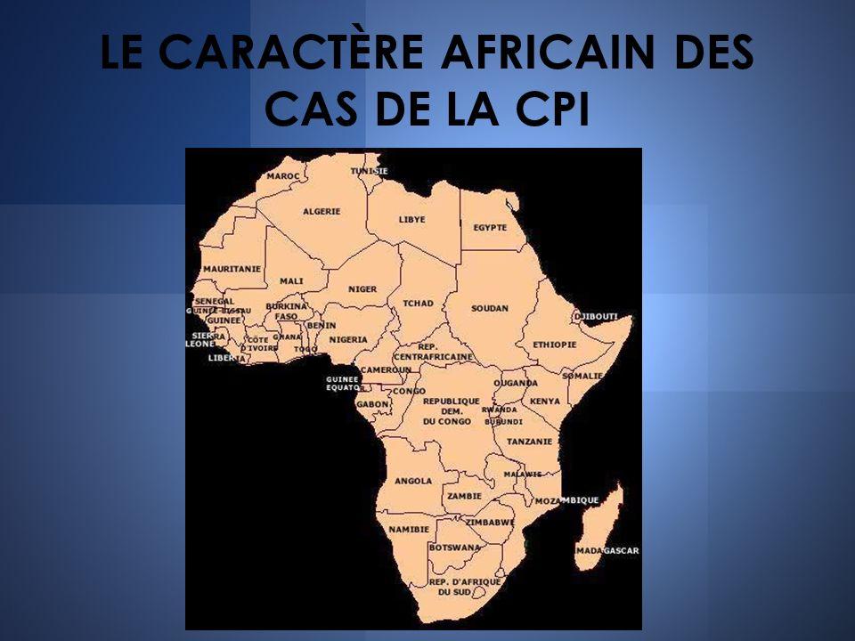 LE CARACTÈRE AFRICAIN DES CAS DE LA CPI