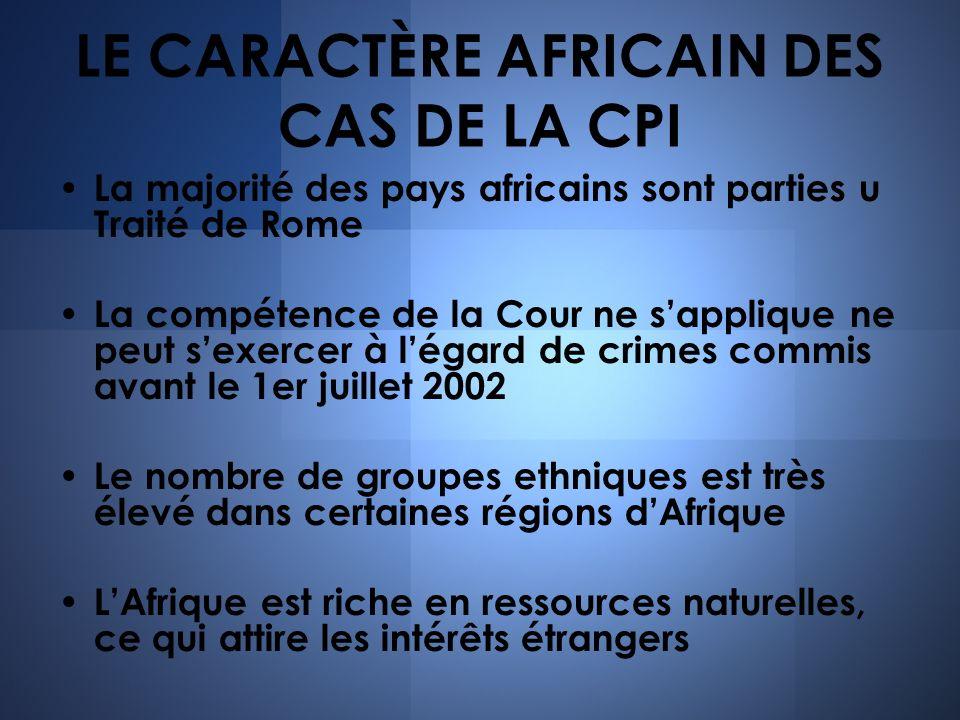 La majorité des pays africains sont parties u Traité de Rome La compétence de la Cour ne sapplique ne peut sexercer à légard de crimes commis avant le