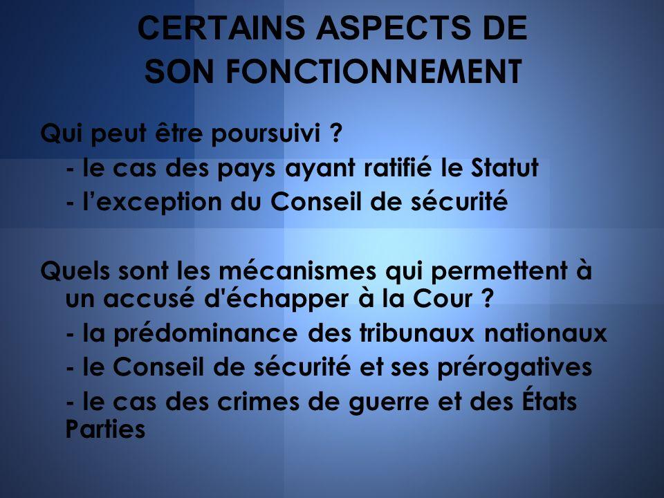 CERTAINS ASPECTS DE SON FONCTIONNEMENT Qui peut être poursuivi ? - le cas des pays ayant ratifié le Statut - lexception du Conseil de sécurité Quels s