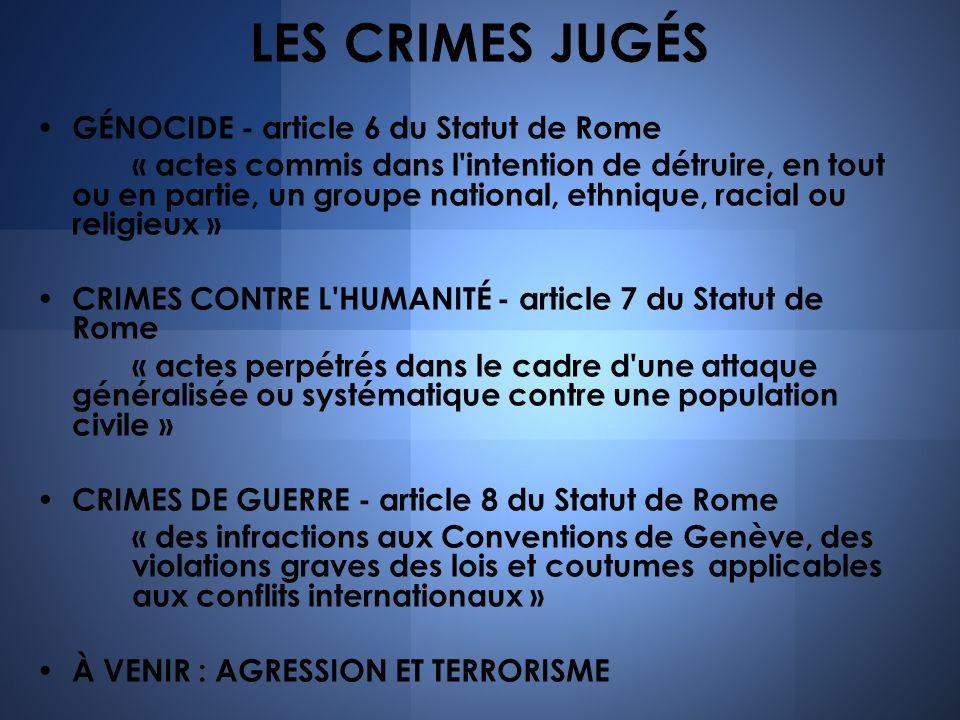 LES CRIMES JUGÉS GÉNOCIDE - article 6 du Statut de Rome « actes commis dans l'intention de détruire, en tout ou en partie, un groupe national, ethniqu