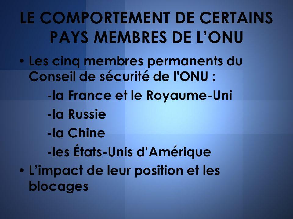 LE COMPORTEMENT DE CERTAINS PAYS MEMBRES DE LONU Les cinq membres permanents du Conseil de sécurité de l'ONU : -la France et le Royaume-Uni -la Russie