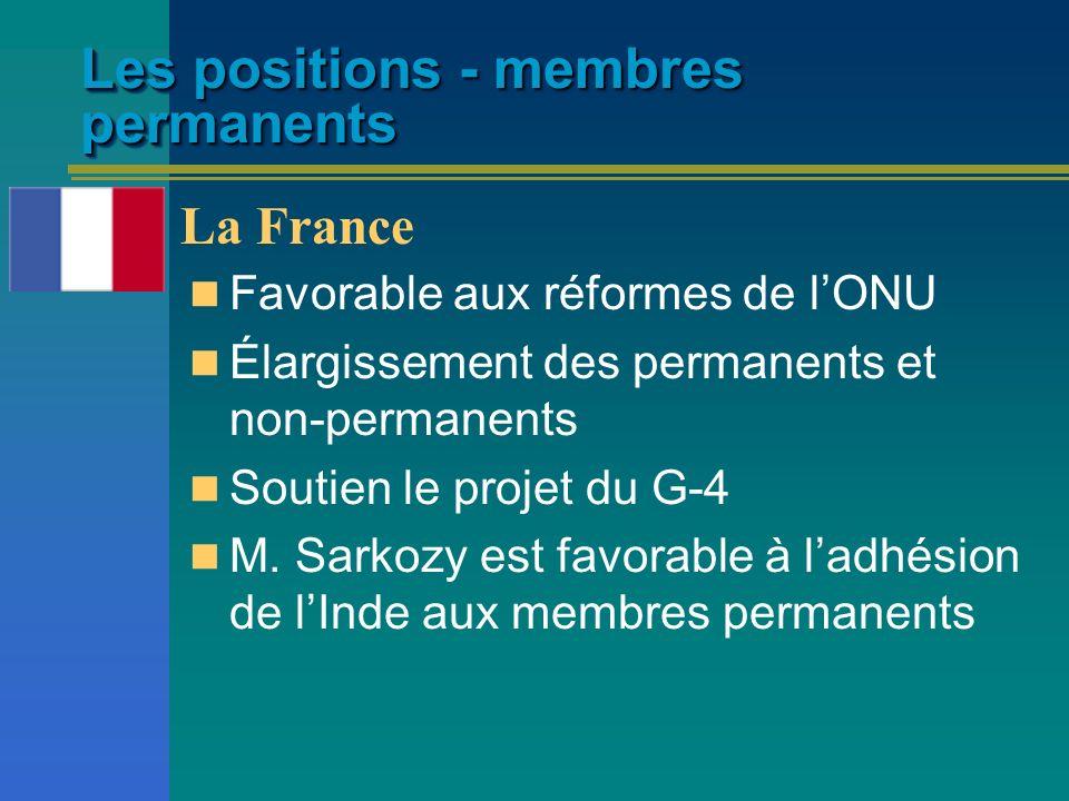 Les positions - membres permanents Favorable aux réformes de lONU Élargissement des permanents et non-permanents Soutien le projet du G-4 M. Sarkozy e