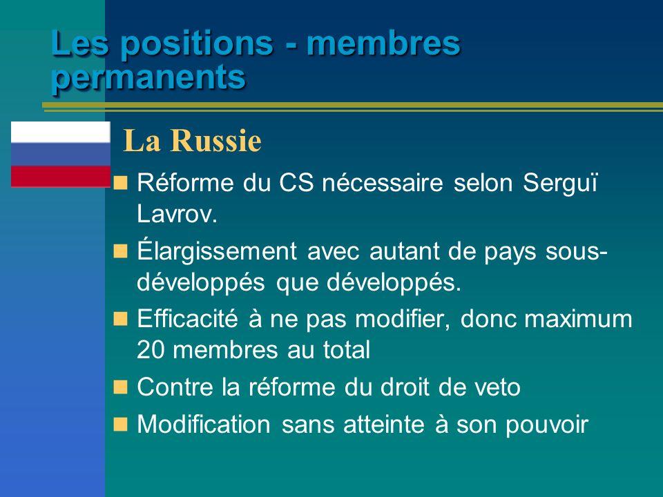 Les positions - membres permanents Réforme du CS nécessaire selon Serguï Lavrov. Élargissement avec autant de pays sous- développés que développés. Ef