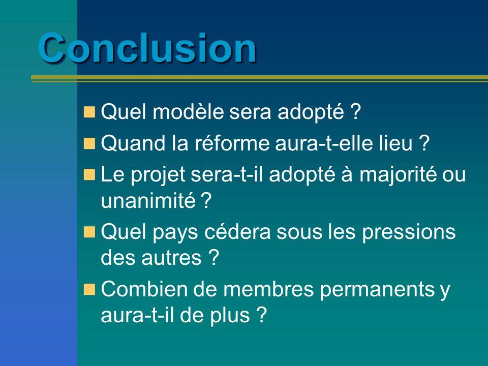 ConclusionConclusion Quel modèle sera adopté ? Quand la réforme aura-t-elle lieu ? Le projet sera-t-il adopté à majorité ou unanimité ? Quel pays céde