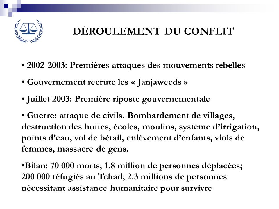 DÉROULEMENT DU CONFLIT 2002-2003: Premières attaques des mouvements rebelles Gouvernement recrute les « Janjaweeds » Juillet 2003: Première riposte go