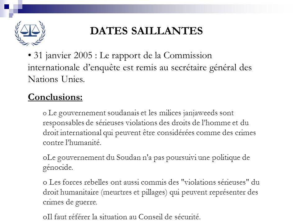 DATES SAILLANTES 31 janvier 2005 : Le rapport de la Commission internationale denquête est remis au secrétaire général des Nations Unies. Conclusions: