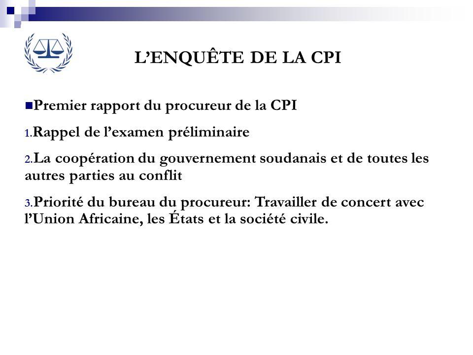 Premier rapport du procureur de la CPI 1. Rappel de lexamen préliminaire 2. La coopération du gouvernement soudanais et de toutes les autres parties a