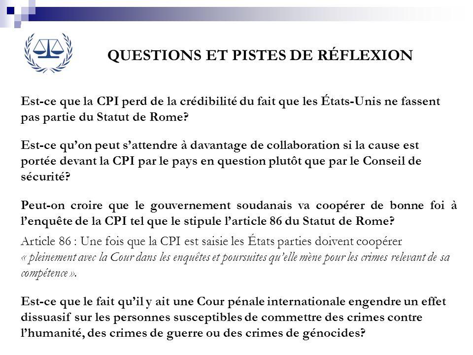 QUESTIONS ET PISTES DE RÉFLEXION Est-ce que la CPI perd de la crédibilité du fait que les États-Unis ne fassent pas partie du Statut de Rome? Est-ce q