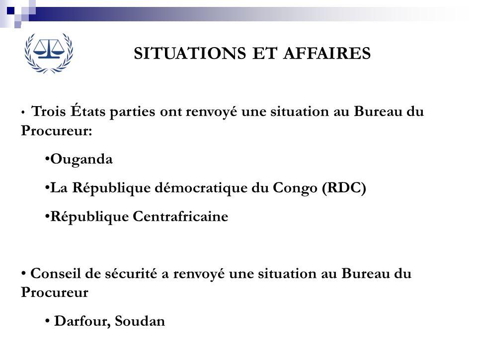 SITUATIONS ET AFFAIRES Trois États parties ont renvoyé une situation au Bureau du Procureur: Ouganda La République démocratique du Congo (RDC) Républi