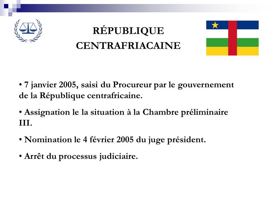 RÉPUBLIQUE CENTRAFRIACAINE 7 janvier 2005, saisi du Procureur par le gouvernement de la République centrafricaine. Assignation le la situation à la Ch