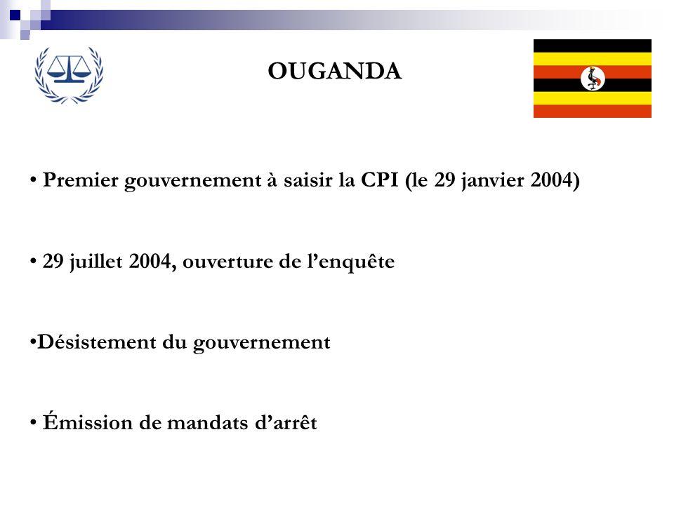 OUGANDA Premier gouvernement à saisir la CPI (le 29 janvier 2004) 29 juillet 2004, ouverture de lenquête Désistement du gouvernement Émission de manda