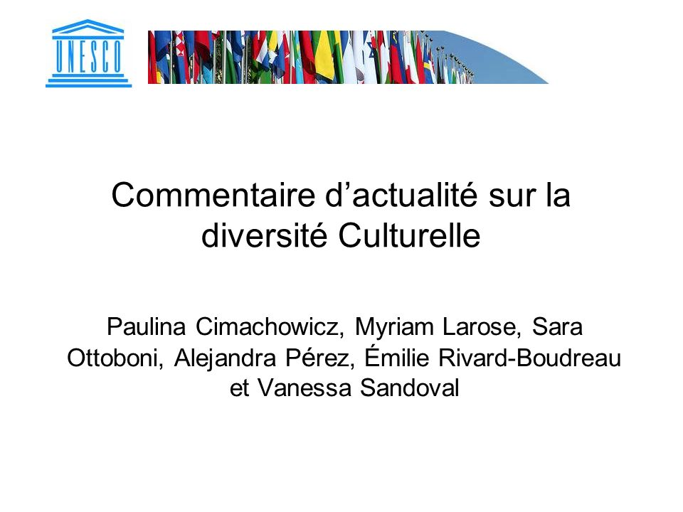 Commentaire dactualité sur la diversité Culturelle Paulina Cimachowicz, Myriam Larose, Sara Ottoboni, Alejandra P é rez, Émilie Rivard-Boudreau et Van