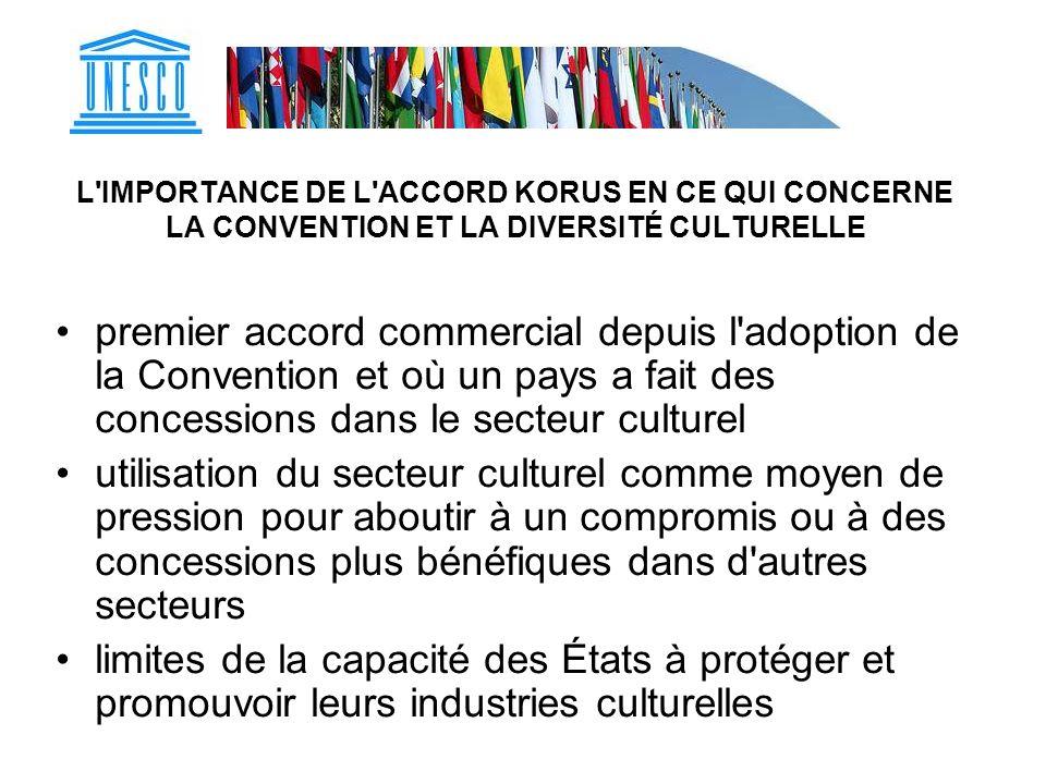 L'IMPORTANCE DE L'ACCORD KORUS EN CE QUI CONCERNE LA CONVENTION ET LA DIVERSITÉ CULTURELLE premier accord commercial depuis l'adoption de la Conventio