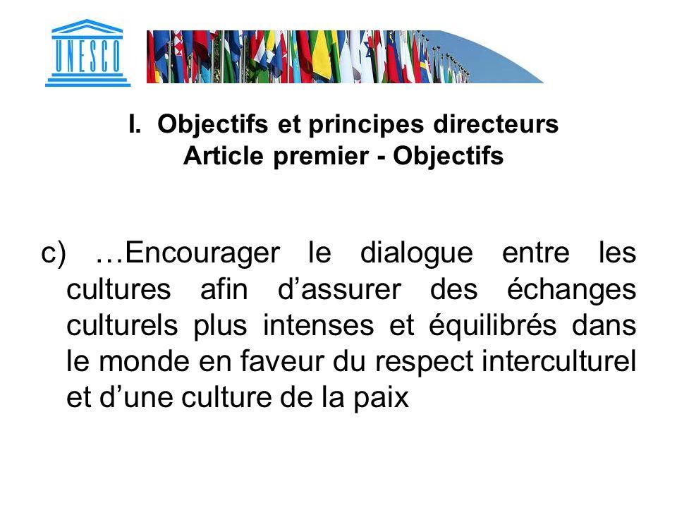 I. Objectifs et principes directeurs Article premier - Objectifs c) …Encourager le dialogue entre les cultures afin dassurer des échanges culturels pl