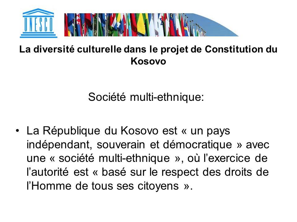 La diversité culturelle dans le projet de Constitution du Kosovo Société multi-ethnique: La République du Kosovo est « un pays indépendant, souverain